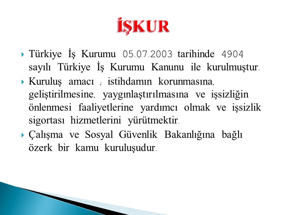 İŞKUR Türkiye İş Kurumu 05.07.2003 tarihinde 4904 sayılı Türkiye İş Kurumu Kanunu ile kurulmuştur.