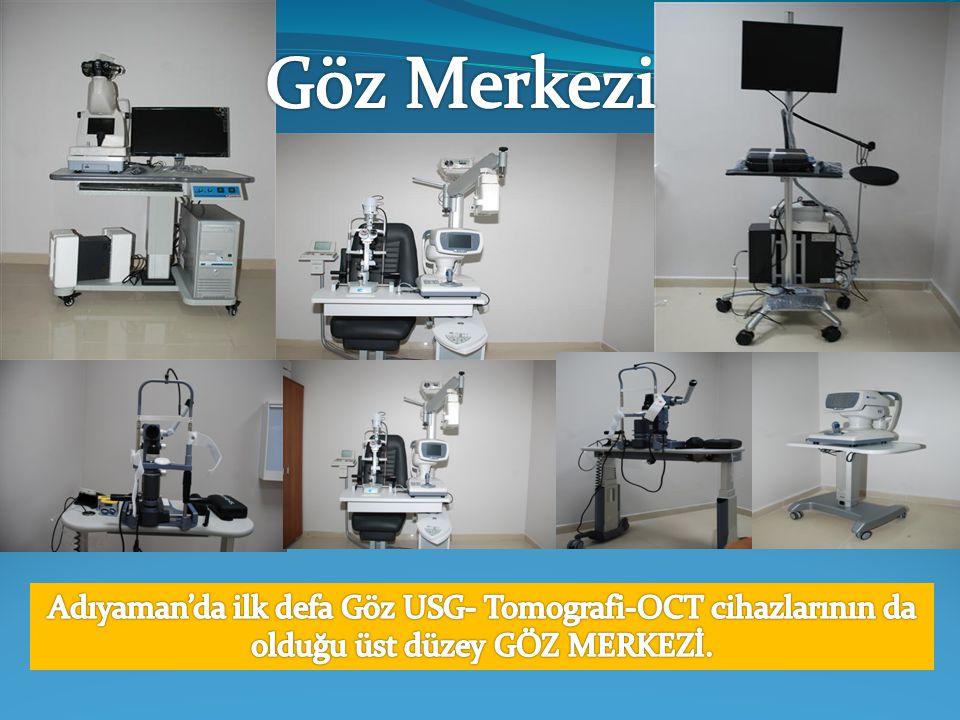 Göz Merkezi Adıyaman'da ilk defa Göz USG- Tomografi-OCT cihazlarının da olduğu üst düzey GÖZ MERKEZİ.