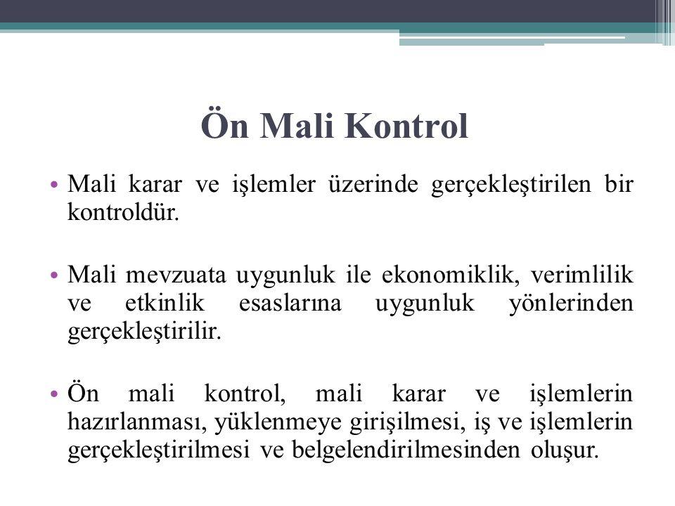 Ön Mali Kontrol Mali karar ve işlemler üzerinde gerçekleştirilen bir kontroldür.