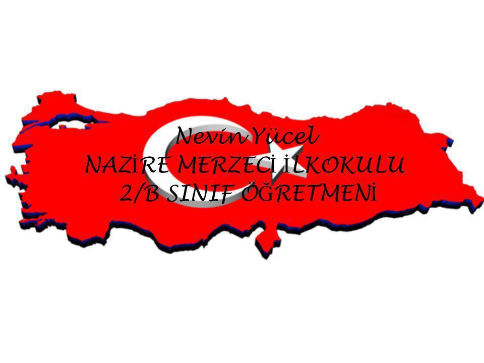 Nevin Yücel NAZİRE MERZECİ İLKOKULU 2/B SINIF ÖĞRETMENİ