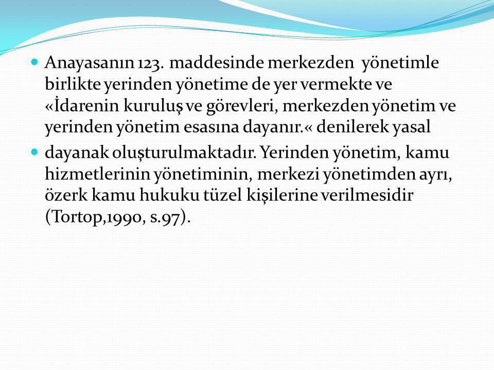 Anayasanın 123. maddesinde merkezden yönetimle birlikte yerinden yönetime de yer vermekte ve «İdarenin kuruluş ve görevleri, merkezden yönetim ve yerinden yönetim esasına dayanır.« denilerek yasal