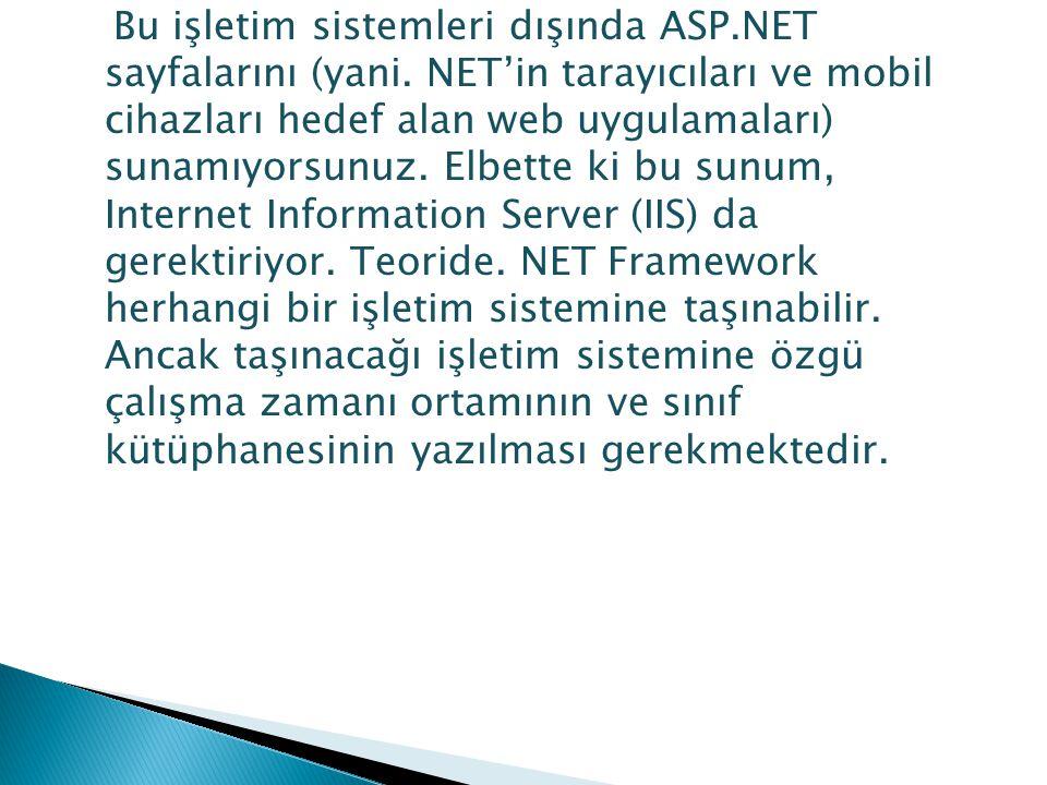 Bu işletim sistemleri dışında ASP. NET sayfalarını (yani
