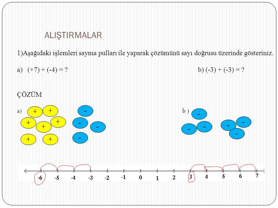 ALIŞTIRMALAR 1)Aşağıdaki işlemleri sayma pulları ile yaparak çözümünü sayı doğrusu üzerinde gösteriniz.