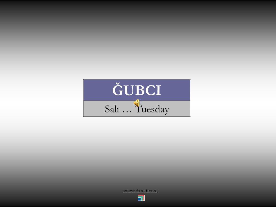 ĞUBCI Salı … Tuesday www.danef.com
