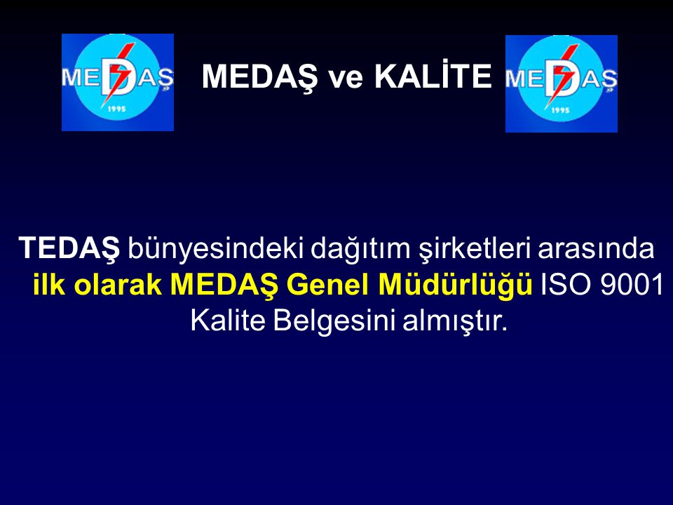 MEDAŞ ve KALİTE TEDAŞ bünyesindeki dağıtım şirketleri arasında ilk olarak MEDAŞ Genel Müdürlüğü ISO 9001 Kalite Belgesini almıştır.