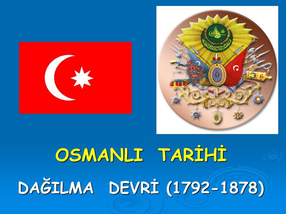 OSMANLI TARİHİ DAĞILMA DEVRİ (1792-1878)
