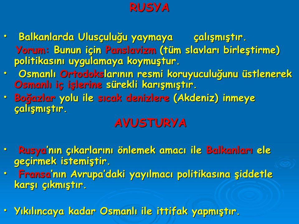 RUSYA AVUSTURYA Balkanlarda Ulusçuluğu yaymaya çalışmıştır.