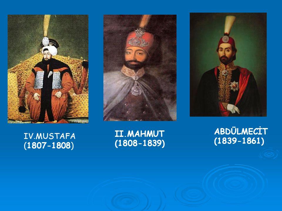 ABDÜLMECİT (1839-1861) II.MAHMUT (1808-1839) IV.MUSTAFA (1807-1808)