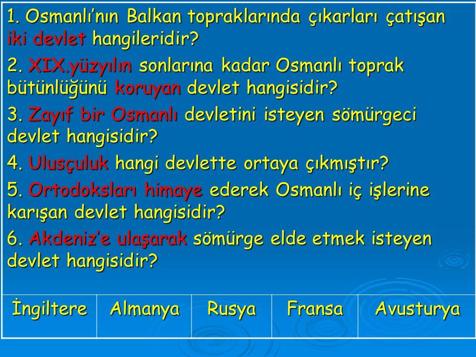 1. Osmanlı'nın Balkan topraklarında çıkarları çatışan iki devlet hangileridir