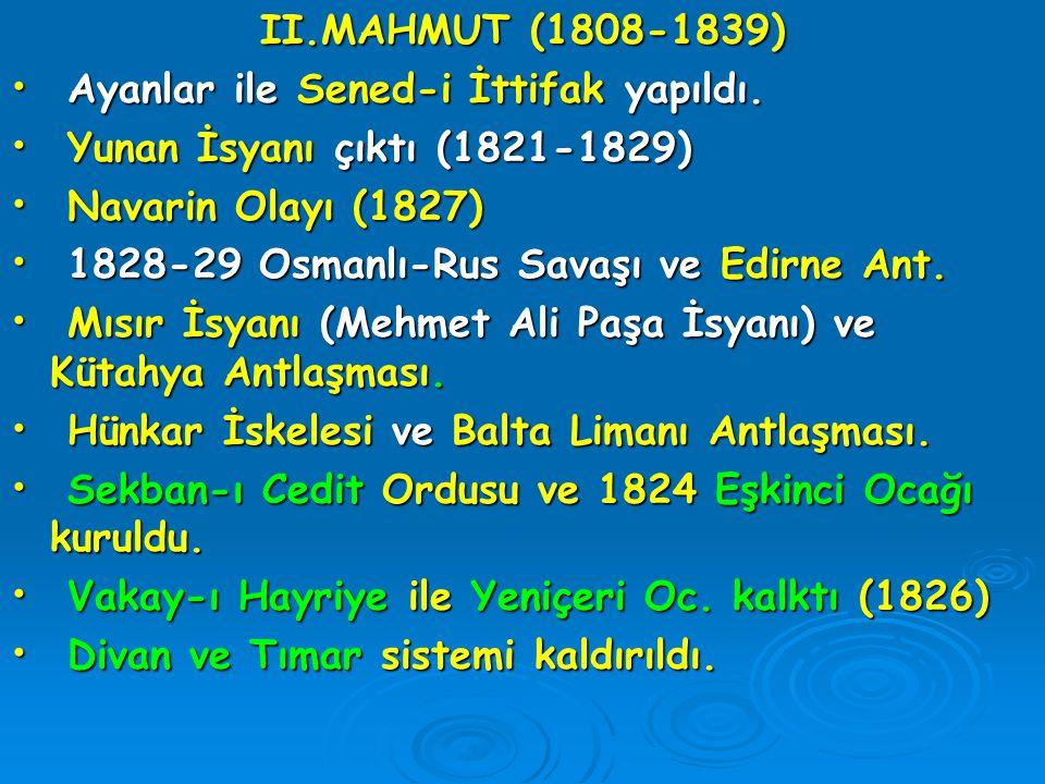 II.MAHMUT (1808-1839) Ayanlar ile Sened-i İttifak yapıldı. Yunan İsyanı çıktı (1821-1829) Navarin Olayı (1827)