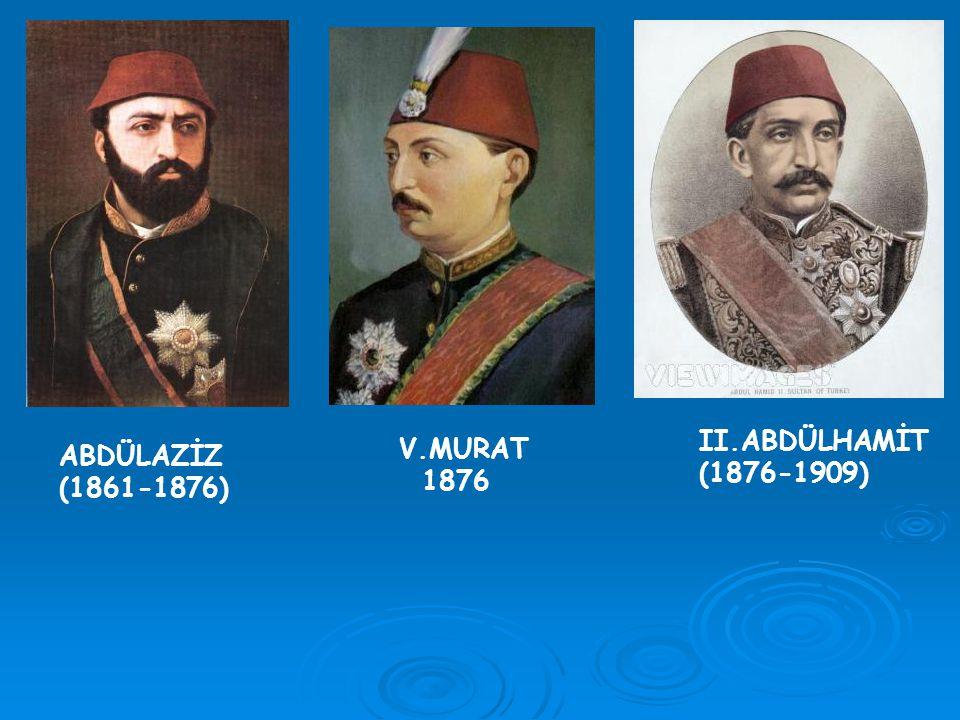 II.ABDÜLHAMİT (1876-1909) V.MURAT 1876 ABDÜLAZİZ (1861-1876)