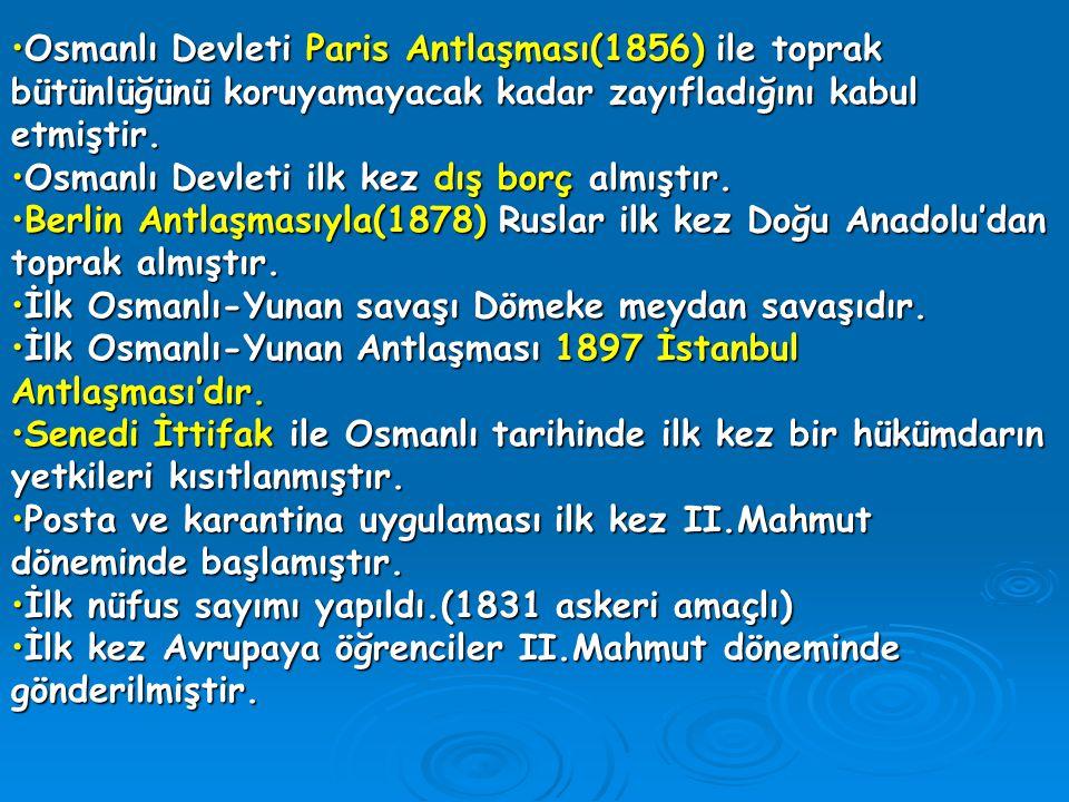 Osmanlı Devleti Paris Antlaşması(1856) ile toprak bütünlüğünü koruyamayacak kadar zayıfladığını kabul etmiştir.