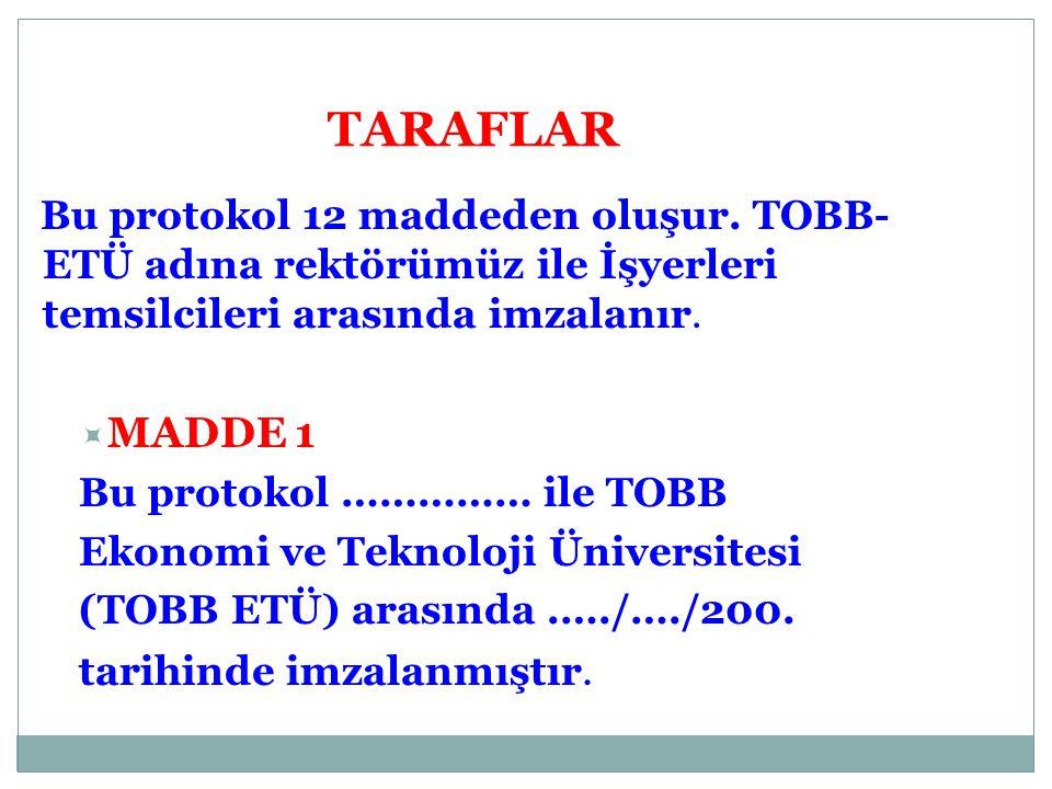 TARAFLAR Bu protokol 12 maddeden oluşur. TOBB-ETÜ adına rektörümüz ile İşyerleri temsilcileri arasında imzalanır.