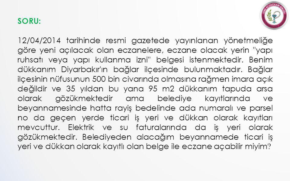 SORU: 12/04/2014 tarihinde resmi gazetede yayınlanan yönetmeliğe göre yeni açılacak olan eczanelere, eczane olacak yerin yapı ruhsatı veya yapı kullanma izni belgesi istenmektedir.