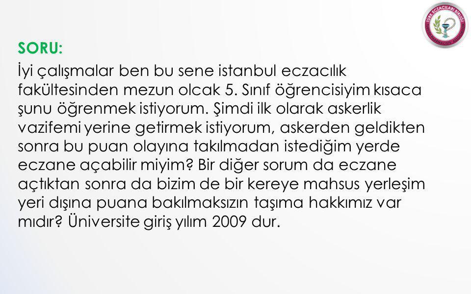 SORU: İyi çalışmalar ben bu sene istanbul eczacılık fakültesinden mezun olcak 5.