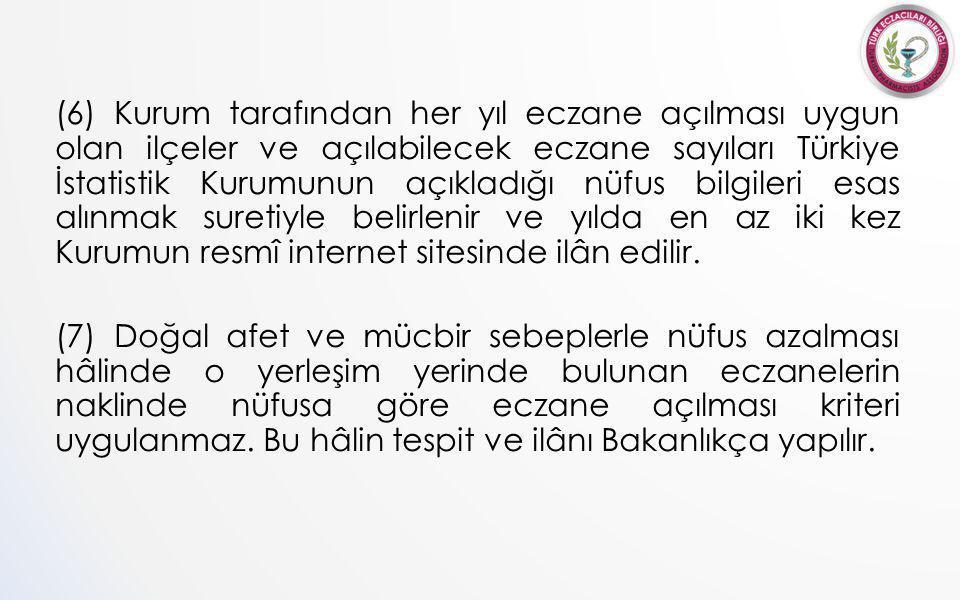 (6) Kurum tarafından her yıl eczane açılması uygun olan ilçeler ve açılabilecek eczane sayıları Türkiye İstatistik Kurumunun açıkladığı nüfus bilgileri esas alınmak suretiyle belirlenir ve yılda en az iki kez Kurumun resmî internet sitesinde ilân edilir.