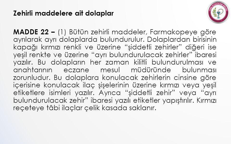 Zehirli maddelere ait dolaplar MADDE 22 – (1) Bütün zehirli maddeler, Farmakopeye göre ayrılarak ayrı dolaplarda bulundurulur.