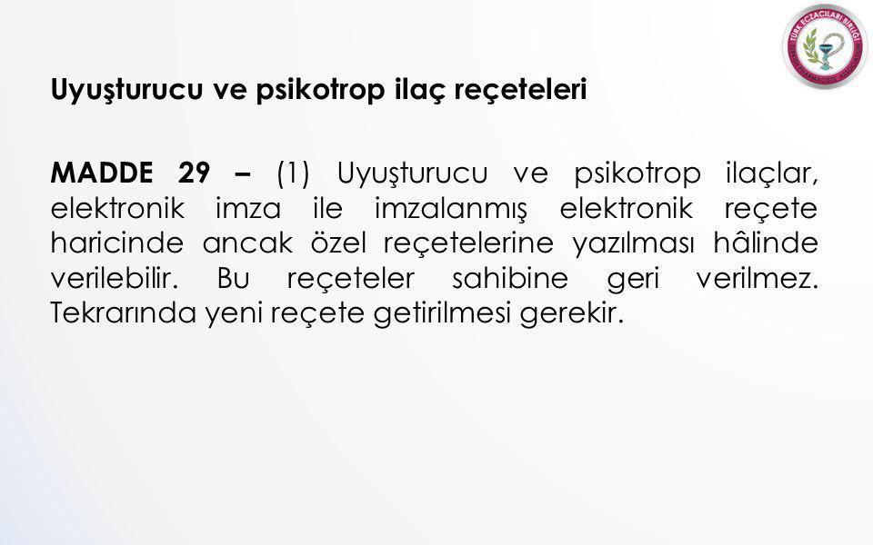 Uyuşturucu ve psikotrop ilaç reçeteleri MADDE 29 – (1) Uyuşturucu ve psikotrop ilaçlar, elektronik imza ile imzalanmış elektronik reçete haricinde ancak özel reçetelerine yazılması hâlinde verilebilir.
