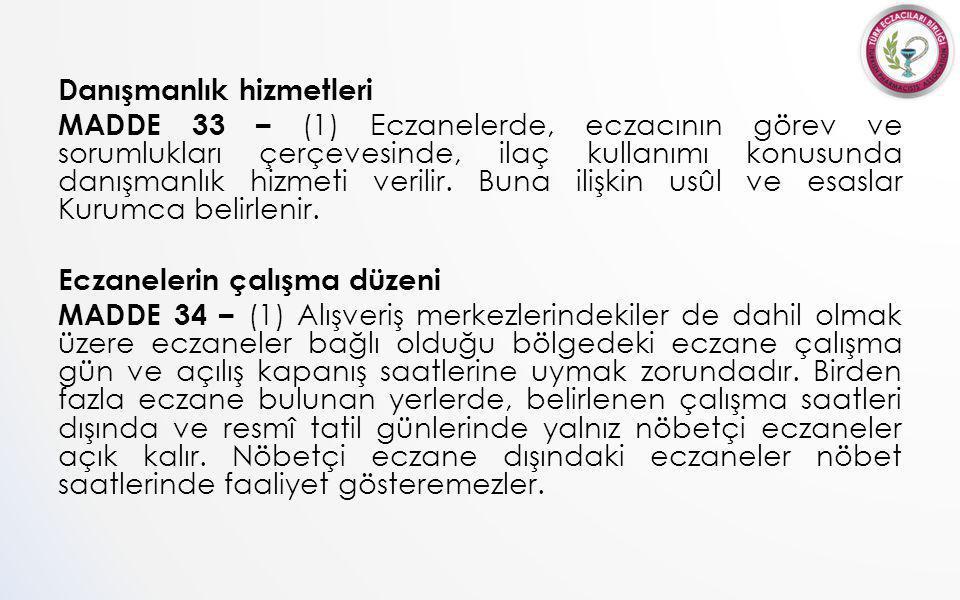 Danışmanlık hizmetleri MADDE 33 – (1) Eczanelerde, eczacının görev ve sorumlukları çerçevesinde, ilaç kullanımı konusunda danışmanlık hizmeti verilir.