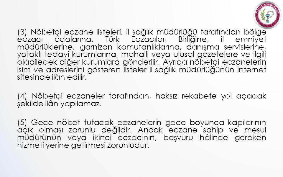 (3) Nöbetçi eczane listeleri, il sağlık müdürlüğü tarafından bölge eczacı odalarına, Türk Eczacıları Birliğine, il emniyet müdürlüklerine, garnizon komutanlıklarına, danışma servislerine, yataklı tedavi kurumlarına, mahalli veya ulusal gazetelere ve ilgili olabilecek diğer kurumlara gönderilir.