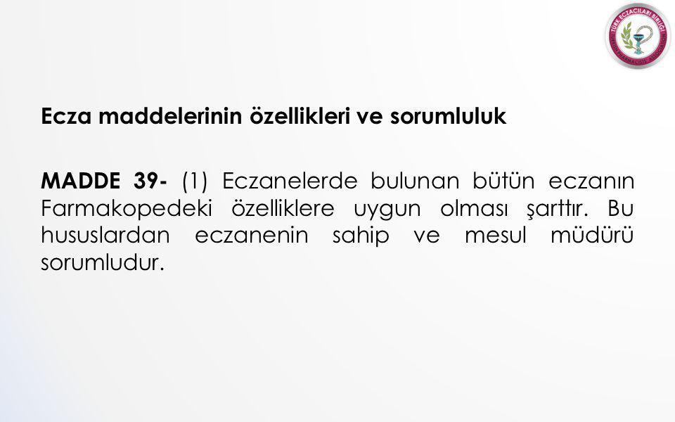 Ecza maddelerinin özellikleri ve sorumluluk MADDE 39- (1) Eczanelerde bulunan bütün eczanın Farmakopedeki özelliklere uygun olması şarttır.