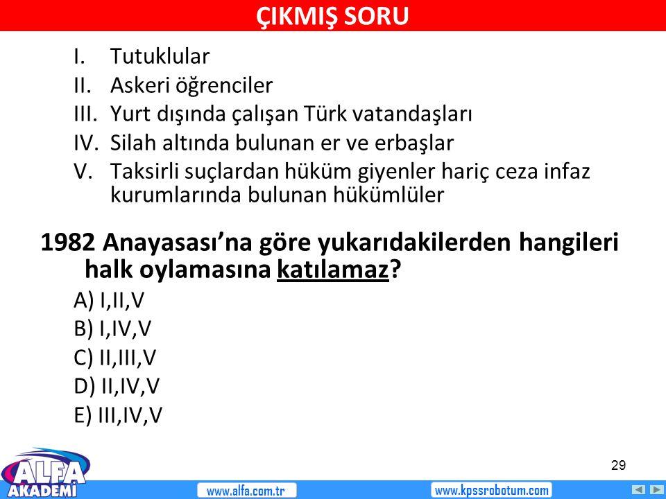 ÇIKMIŞ SORU I. Tutuklular. II. Askeri öğrenciler. III. Yurt dışında çalışan Türk vatandaşları. IV. Silah altında bulunan er ve erbaşlar.