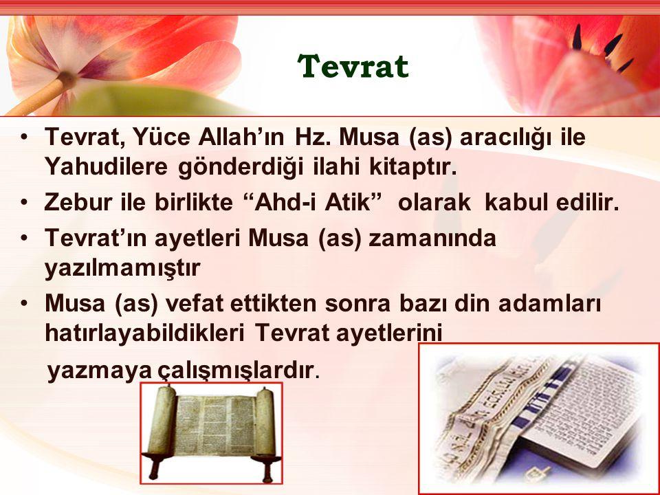 Tevrat Tevrat, Yüce Allah'ın Hz. Musa (as) aracılığı ile Yahudilere gönderdiği ilahi kitaptır.