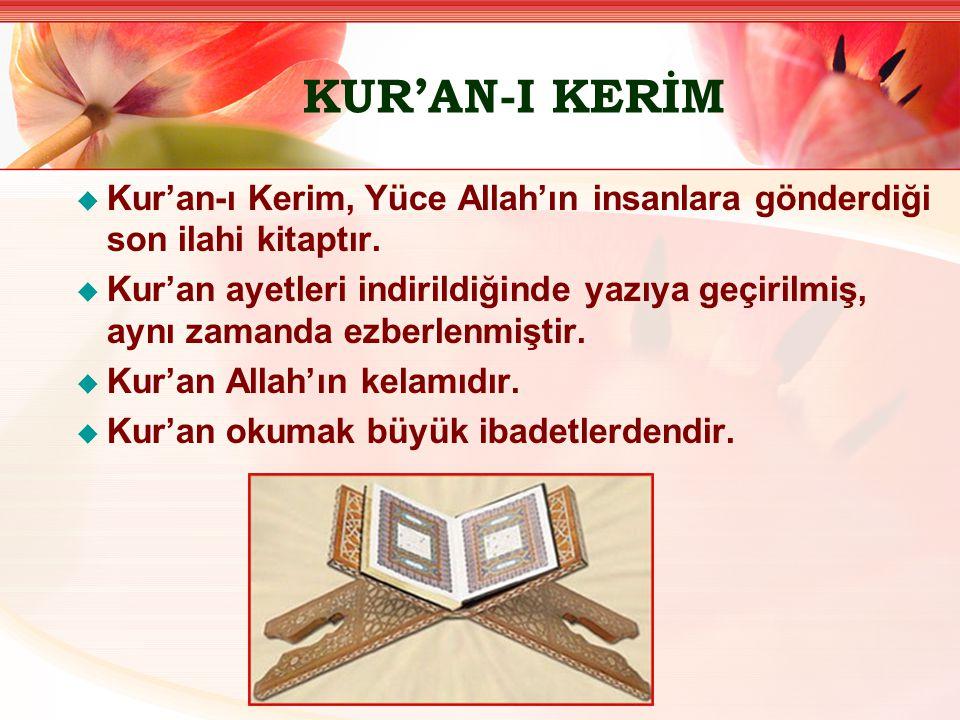 KUR'AN-I KERİM Kur'an-ı Kerim, Yüce Allah'ın insanlara gönderdiği son ilahi kitaptır.