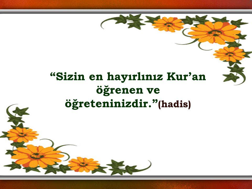Sizin en hayırlınız Kur'an öğrenen ve öğreteninizdir. (hadis)