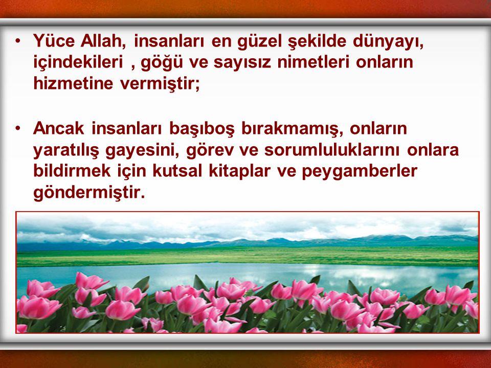 Yüce Allah, insanları en güzel şekilde dünyayı, içindekileri , göğü ve sayısız nimetleri onların hizmetine vermiştir;