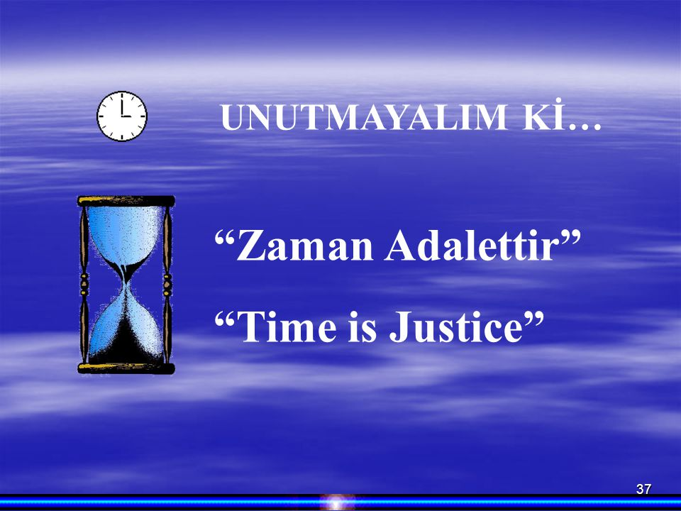 UNUTMAYALIM Kİ… Zaman Adalettir Time is Justice