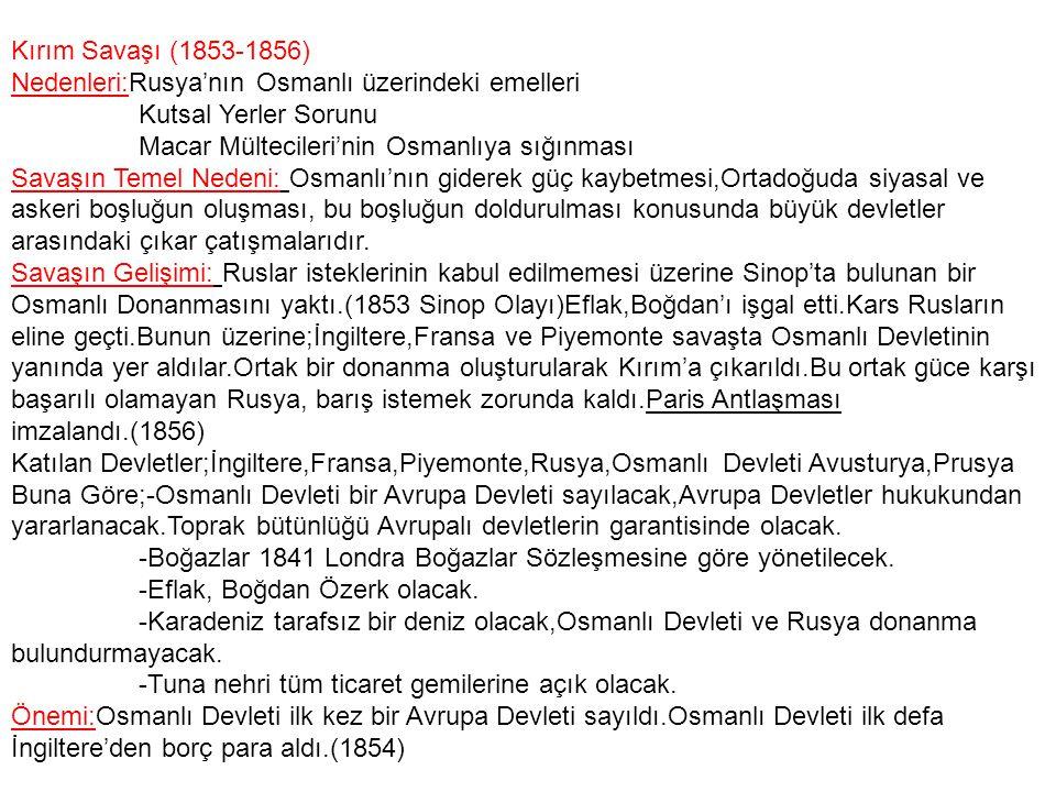 Kırım Savaşı (1853-1856) Nedenleri:Rusya'nın Osmanlı üzerindeki emelleri. Kutsal Yerler Sorunu. Macar Mültecileri'nin Osmanlıya sığınması.