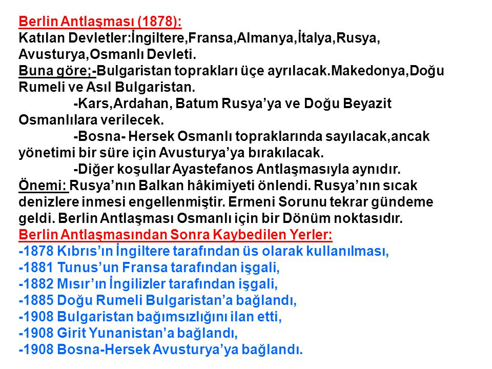 Berlin Antlaşması (1878): Katılan Devletler:İngiltere,Fransa,Almanya,İtalya,Rusya, Avusturya,Osmanlı Devleti.