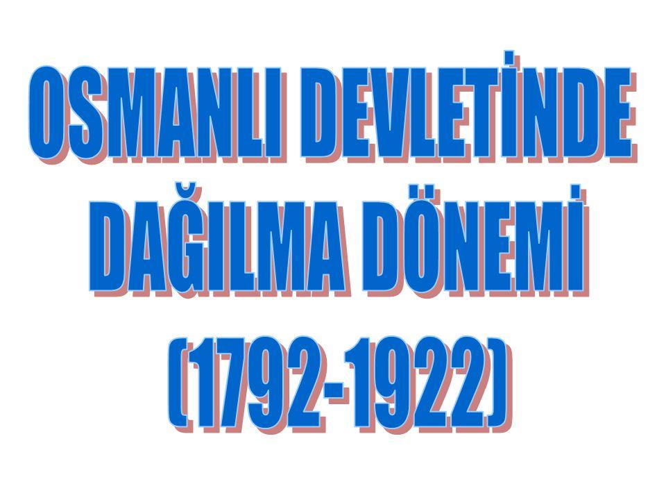 OSMANLI DEVLETİNDE DAĞILMA DÖNEMİ (1792-1922)