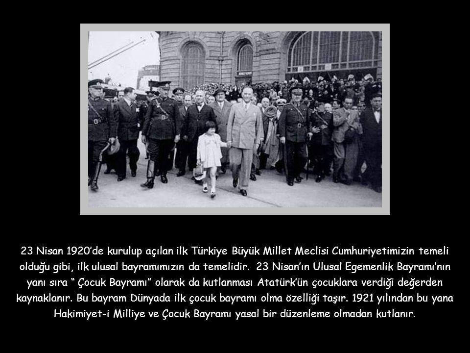 23 Nisan 1920'de kurulup açılan ilk Türkiye Büyük Millet Meclisi Cumhuriyetimizin temeli olduğu gibi, ilk ulusal bayramımızın da temelidir.