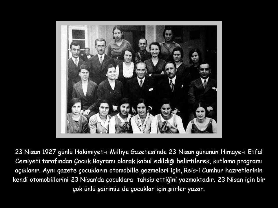 23 Nisan 1927 günlü Hakimiyet-i Milliye Gazetesi'nde 23 Nisan gününün Himaye-i Etfal Cemiyeti tarafından Çocuk Bayramı olarak kabul edildiği belirtilerek, kutlama programı açıklanır.