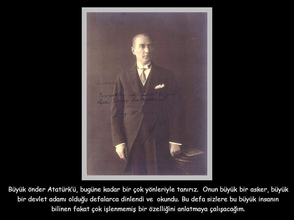 Büyük önder Atatürk'ü, bugüne kadar bir çok yönleriyle tanırız