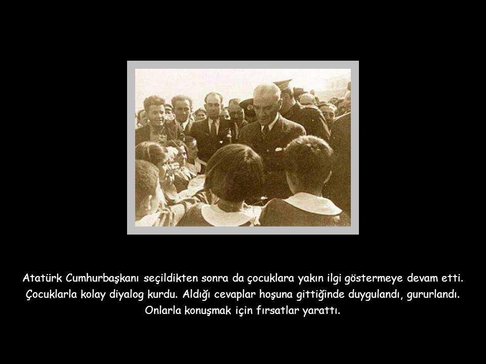 Atatürk Cumhurbaşkanı seçildikten sonra da çocuklara yakın ilgi göstermeye devam etti.