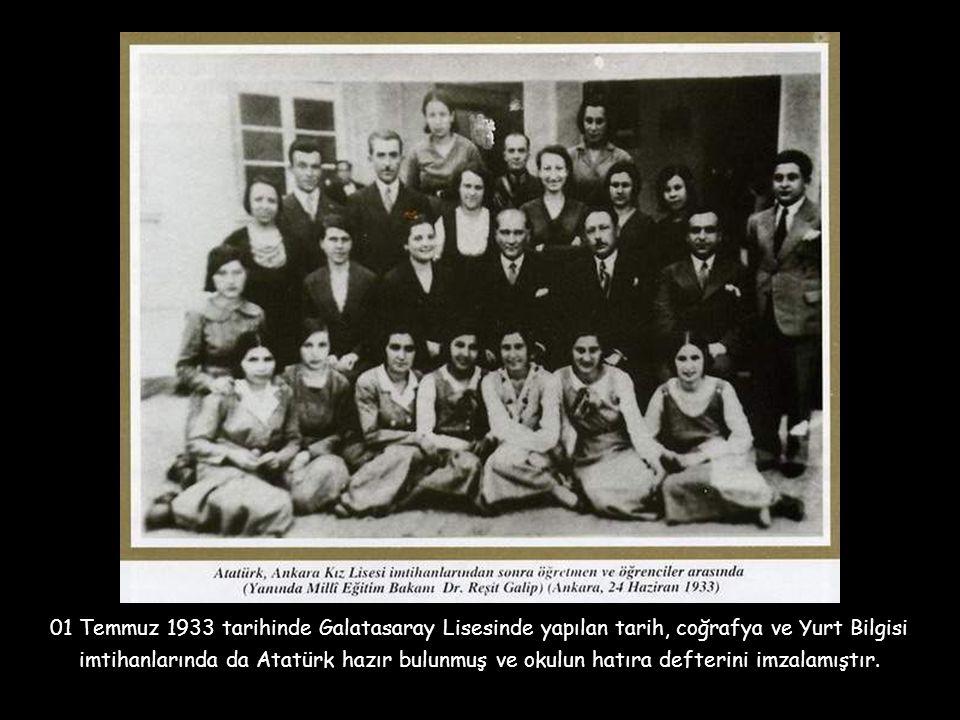01 Temmuz 1933 tarihinde Galatasaray Lisesinde yapılan tarih, coğrafya ve Yurt Bilgisi imtihanlarında da Atatürk hazır bulunmuş ve okulun hatıra defterini imzalamıştır.