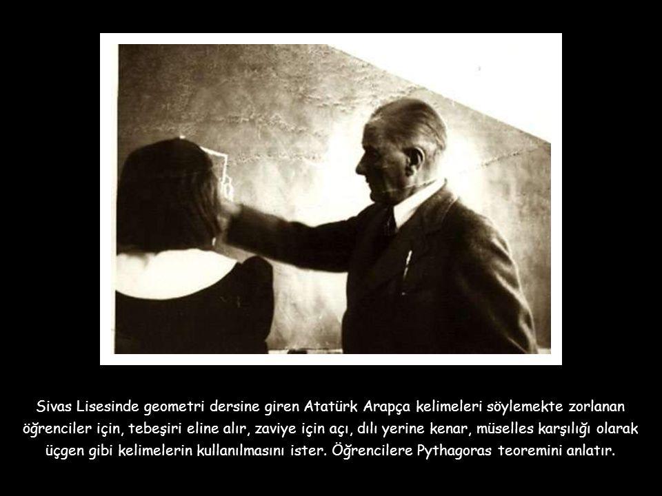 Sivas Lisesinde geometri dersine giren Atatürk Arapça kelimeleri söylemekte zorlanan öğrenciler için, tebeşiri eline alır, zaviye için açı, dılı yerine kenar, müselles karşılığı olarak üçgen gibi kelimelerin kullanılmasını ister.