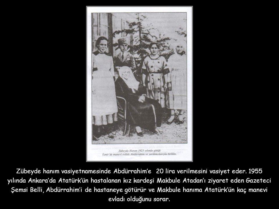 Zübeyde hanım vasiyetnamesinde Abdürrahim'e 20 lira verilmesini vasiyet eder.
