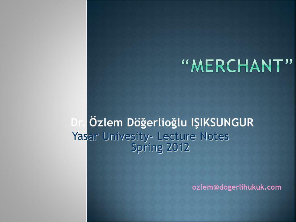 MERCHANT Dr. Özlem Döğerlioğlu IŞIKSUNGUR
