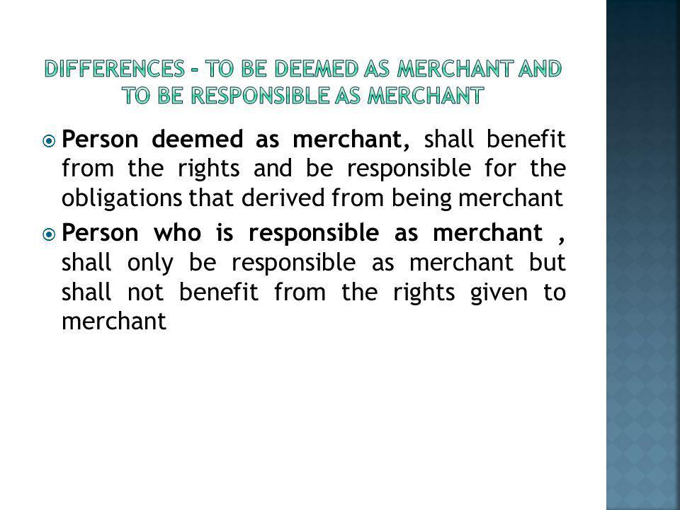 DIFFERENCES - TO BE DEEMED AS MERCHANT AND TO BE RESPONSIBLE AS MERCHANT