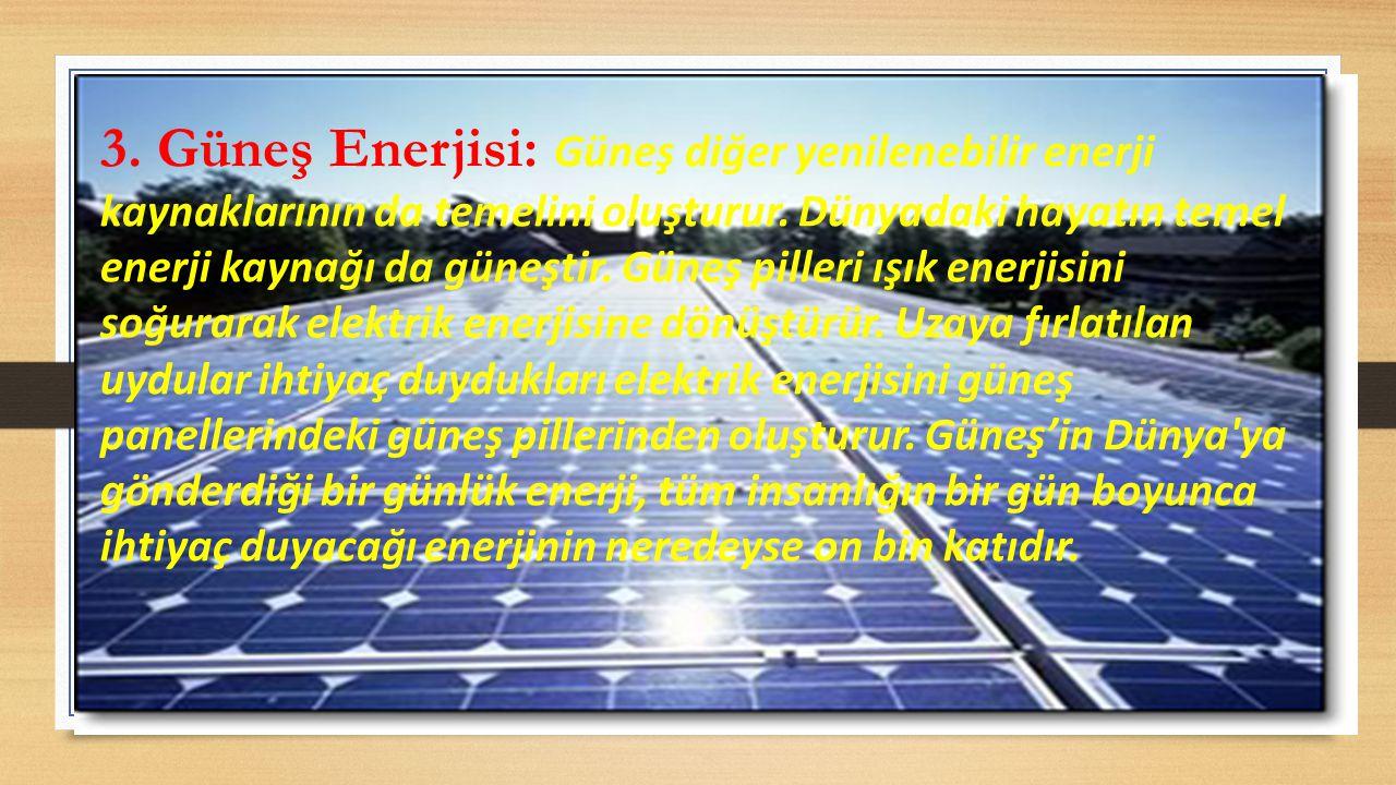 3. Güneş Enerjisi: Güneş diğer yenilenebilir enerji kaynaklarının da temelini oluşturur.