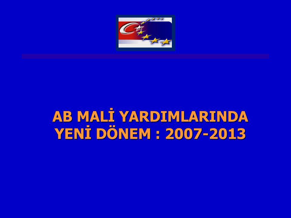 AB MALİ YARDIMLARINDA YENİ DÖNEM : 2007-2013