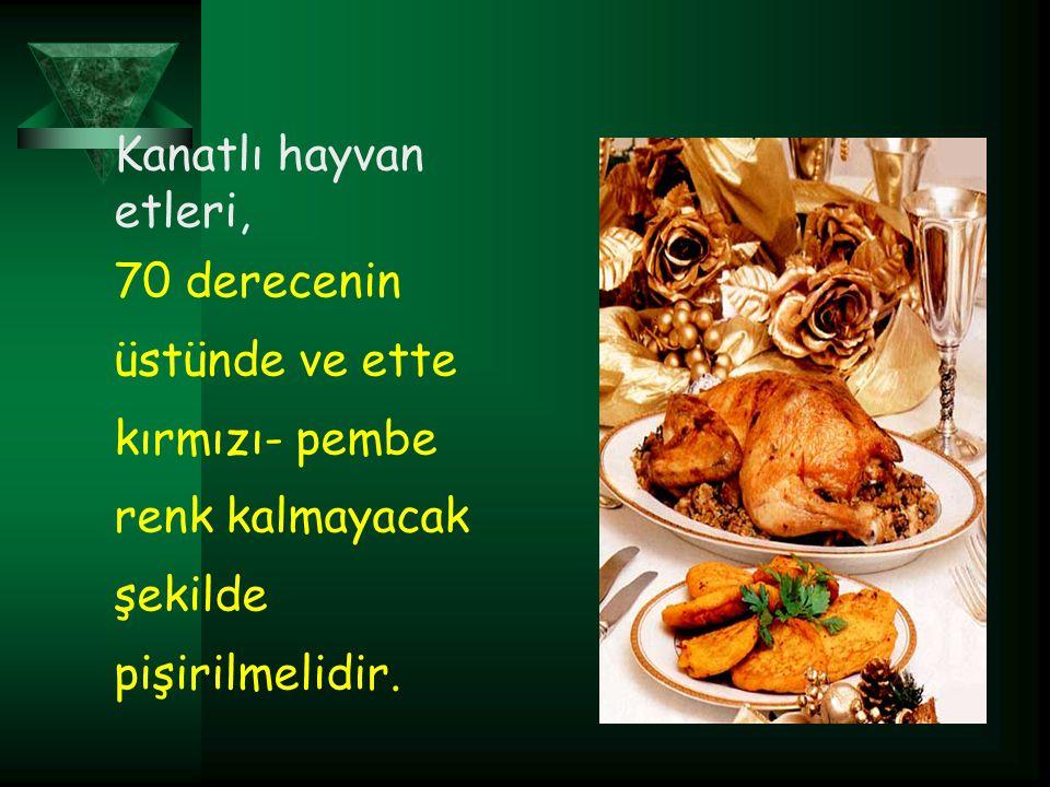 Kanatlı hayvan etleri, 70 derecenin üstünde ve ette kırmızı- pembe renk kalmayacak şekilde pişirilmelidir.