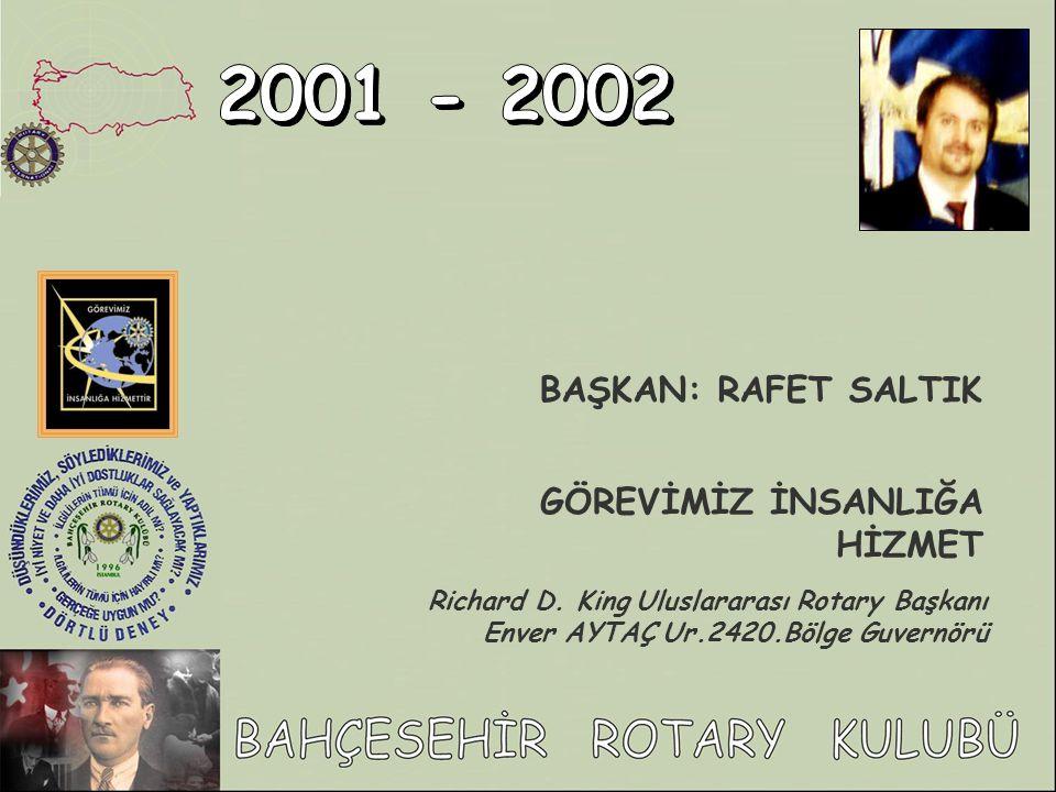 2001 - 2002 BAŞKAN: RAFET SALTIK GÖREVİMİZ İNSANLIĞA HİZMET