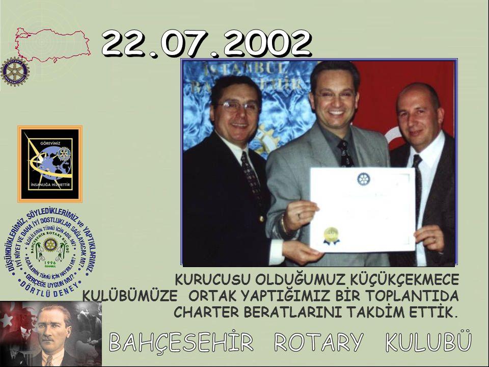 22.07.2002 KURUCUSU OLDUĞUMUZ KÜÇÜKÇEKMECE KULÜBÜMÜZE ORTAK YAPTIĞIMIZ BİR TOPLANTIDA CHARTER BERATLARINI TAKDİM ETTİK.