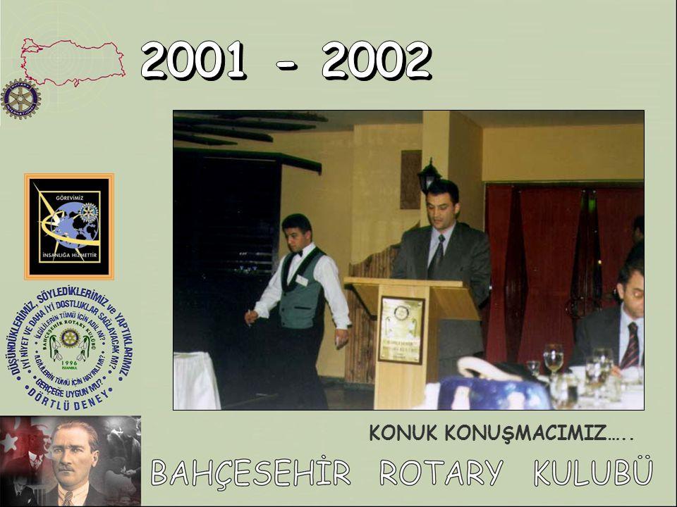 2001 - 2002 KONUK KONUŞMACIMIZ…..
