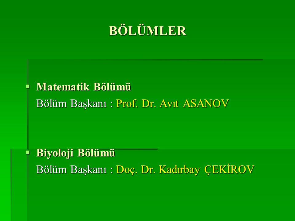 BÖLÜMLER Matematik Bölümü Bölüm Başkanı : Prof. Dr. Avıt ASANOV